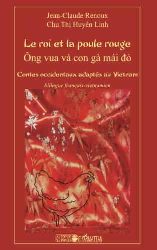 9782296564930: Le roi et la poule rouge: Contes occidentaux adaptés au Vietnam - Bilingue français-vietnamien (French Edition)