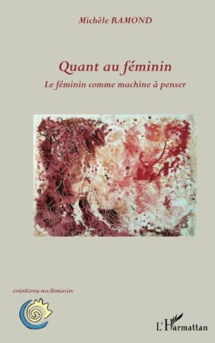 9782296565029: Quant au féminin: Le féminin comme machine à penser (French Edition)