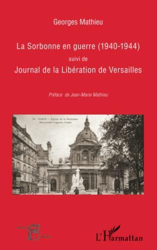 9782296565678: La Sorbonne en guerre (1940-1944): Suivi de Journal de la Libération de Versailles (French Edition)