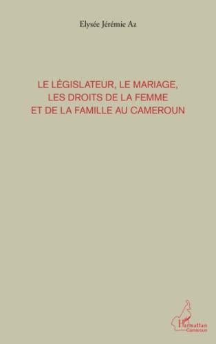 9782296565739: Legislateur le Mariage les Droits de la Femme et de la Famille au Cameroun