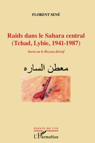 Raids dans le Sahara central (Tchad, Libye,: Sené, Florent