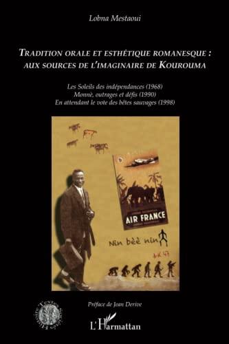 9782296568518: Tradition orale et esthétique romanesque : aux sources de l'imaginaire de Kourouma: Les Soleils des indépendances (1968) Momnè, outrages et défis ... des bêtes sauvages (1998) (French Edition)