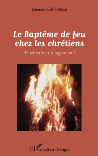 9782296568921: Le Baptême de feu chez les chrétiens: Bénédiction ou jugement ? (French Edition)