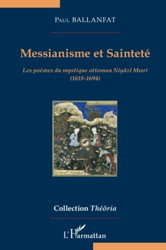 9782296569034: Messianisme et Sainteté: Les poèmes du mystique ottoman Niyâzî Misrî (1618-1694)