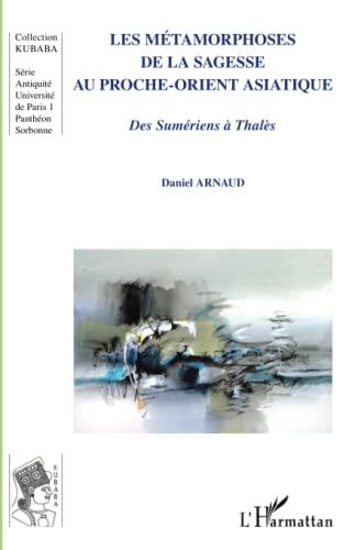 9782296569485: Les métamorphoses de la sagesse au Proche-Orient asiatique: Des Sumériens à Thalès (French Edition)