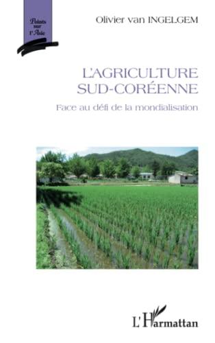 9782296569799: L'agriculture sud-coréenne: Face au défi de la mondialisation (French Edition)