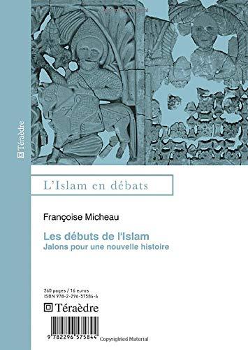 9782296575844: Les débuts de l'Islam: Jalons Pour Une Nouvelle Histoire (French Edition)