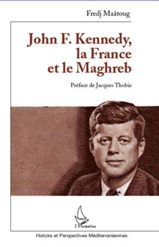 9782296960855: John F Kennedy la France et le Maghreb