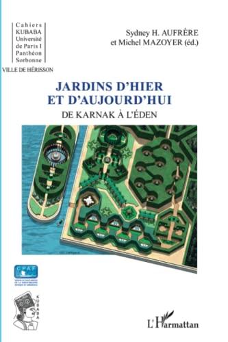 9782296961012: Jardins d'hier et d'aujourd'hui: De Karnak à l'Eden (French Edition)