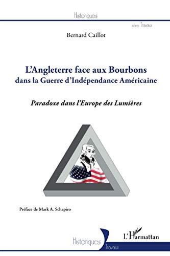 9782296961234: Angleterre face aux Bourbons dans la guerre d'Indépendance Américaine: Paradoxe dans l'Europe des Lumières (Historiques)