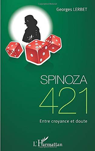 Spinoza 421 Entre Croyance et Doute: Georges Lerbet