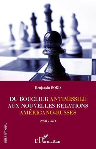9782296962309: Du Bouclier Antimissile aux Nouvelles Relations Americano Russes 2000 2011
