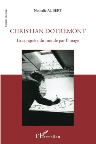 9782296963160: Christian Dotremont: La conquête du monde par l'image (French Edition)