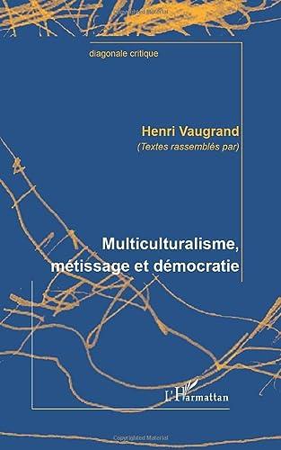 Multiculturalisme, métissage et démocratie: Henri Vaugrand; Collectif