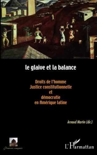 9782296963672: Le glaive et la balance: Droits de l'homme, justice constitutionnelle et démocratie en Amérique latine (French Edition)