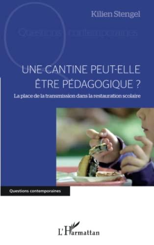 9782296964198: Une cantine peut-elle être pédagogique ?: La place de la transmission dans la restauration scolaire (Questions contemporaines)