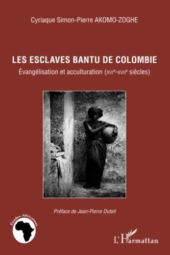 9782296964341: Esclaves Bantu de Colombie Evangelisation et Acculturation Xvie Xviie Siecles
