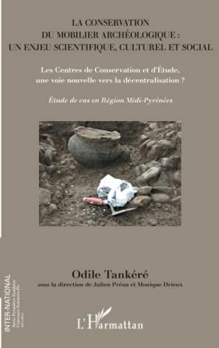 9782296964372: La conservation du mobilier archéologique : un enjeu scientifique, culturel et social: Les Centres de Conservation et d'Etude, une voie nouvelle vers ... cas en Région Midi-Pyrénées (French Edition)