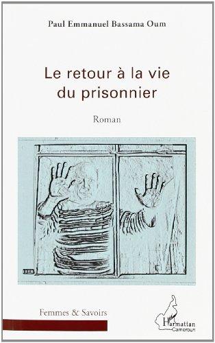 Retour a la Vie du Prisonnier Roman: Oum Paul Emmanuel