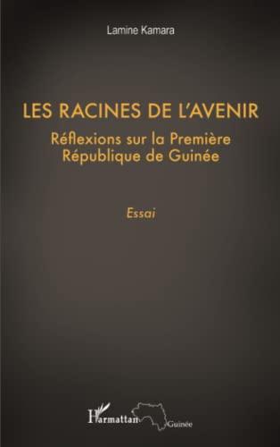 9782296964846: Les racines de l'avenir : Réflexions sur la Première République de Guinée