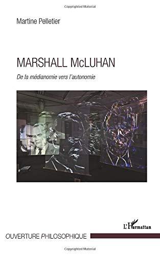 9782296964990: Marshall Mc Luhan: De la médianomie vers l'autonomie (French Edition)