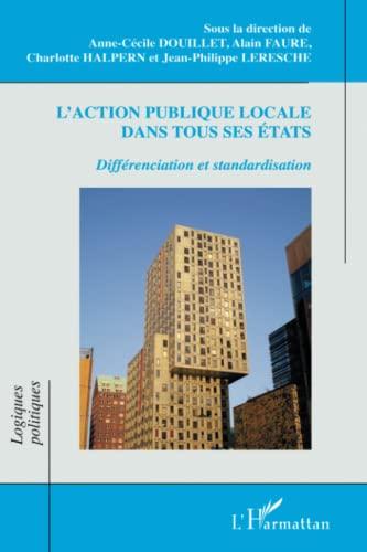 9782296965348: Action Publique Locale Dans Tous Ses Etats Differenciation et Standardisation