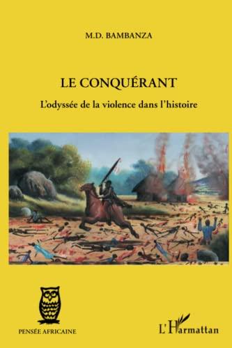 Le conquérant. L'odysée de la violence dans l'histoire.: BAMBANZA (M. D.)
