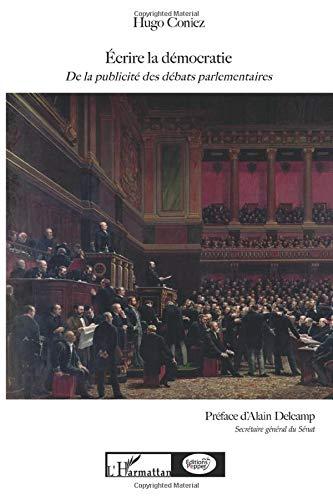 9782296966451: Ecrire la Democratie (2e ed) de la Publicite des Débats Parlementaires