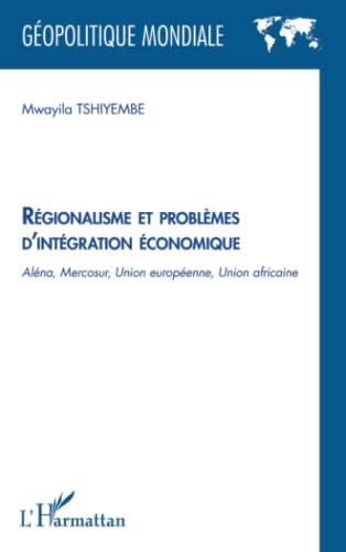 9782296966802: Régionalisme et problèmes d'intégration économique: Aléna, Mercosur, Union Européenne, Union Africaine (French Edition)