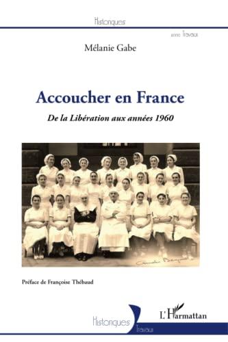 9782296967014: Accoucher en France: De la libération aux années 1960 (French Edition)
