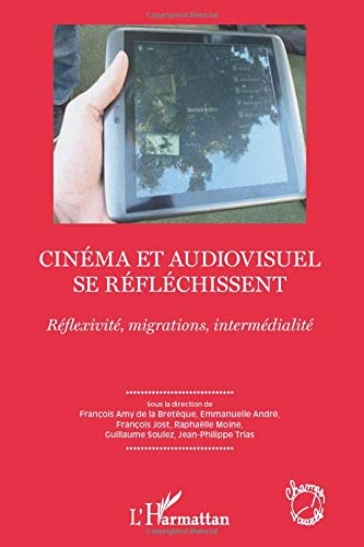 9782296967502: Cinéma et audiovisuel se réfléchissent: Réflexivité, migrations, intermédialité (French Edition)