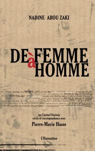 9782296967519: De Femme a Homme Sur l'Actuel Feminin Recits et Correspondance avec Pierre Marie Hasse