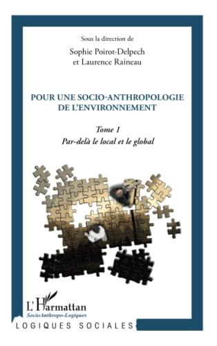 9782296967588: Pour une socio-anthropologie de l'environnement: Tome 1 - Par-delà le local et le global