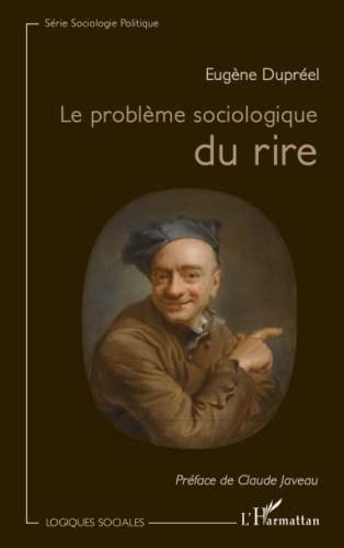 Probleme Sociologioque du Rire: Dupréel, Eugène, Javeau,