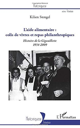 9782296967762: L'Aide Alimentaire : Colis de Vivres et Repas Philanthropiques - Histoire de la Gigouillette (1934-2009)