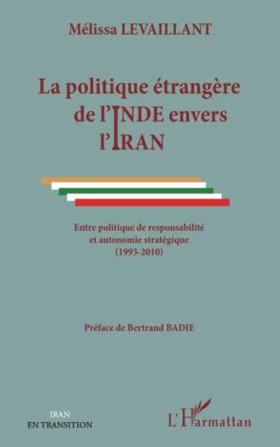 9782296967946: Politique Etrangère de l'Inde Envers l'Iran Entre Politique de Responsabilite et Autonomie Strategiq