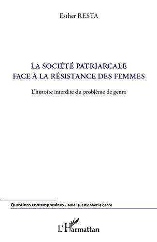 9782296967977: La soci�t� patriarcale face � la r�sistance des femmes : L'histoire interdite du probl�me de genre