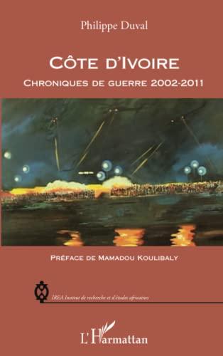 Côte d'Ivoire : Chroniques de guerre 2002-2011: Philippe Duval