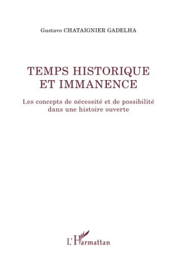 9782296970373: temps historique et immanence les concepts de necessite et de possibilite dans une histoire ouverte