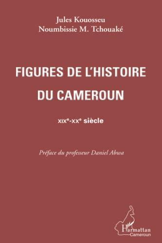 9782296990449: Figures de l'histoire du Cameroun: XIXe-XXe siècle (French Edition)