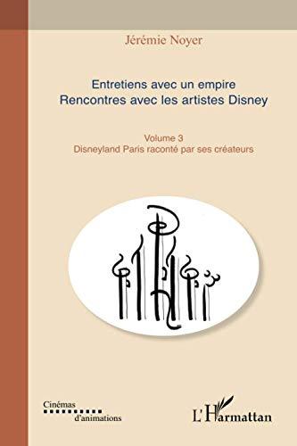 9782296991224: Entretiens avec un empire (Volume III): Rencontre avec les artistes Disney - Disneyland Paris raconté par ses créateurs (French Edition)