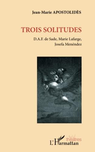 9782296991910: Trois Solitudes Daf de Sade Marie Lafarge Josefa Menendez