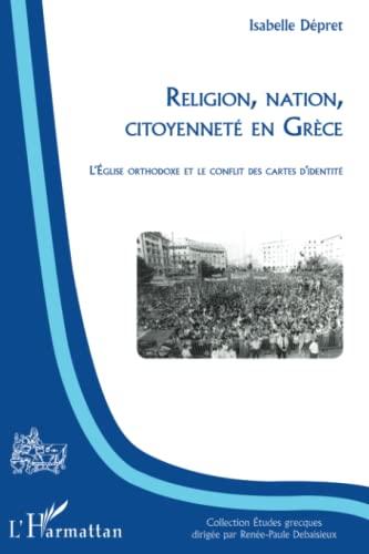 9782296992597: Religion, nation, citoyenneté en Grèce : L'Eglise orthodoxe et le conflit des cartes d'identité