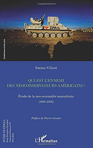 9782296992795: Qui Est l'Ennemi des Neoconservateurs Américains Etude de la Neo Orientalist Masculinity 1996 2006