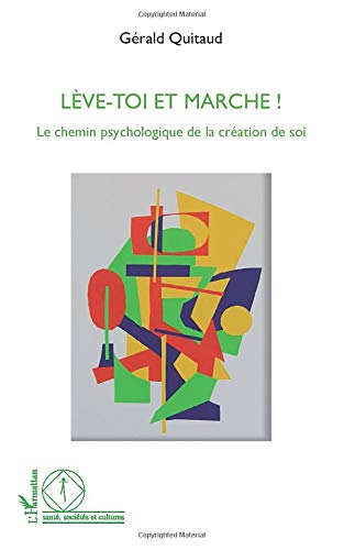 9782296993204: Leve Toi et Marche le Chemin Psychologique de la Creation de Soi