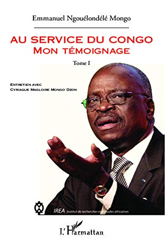 9782296993433: Au service du Congo (tome 1) : Mon t�moignage - Entretien avec Cyriaque Magloire Mongo Dzon