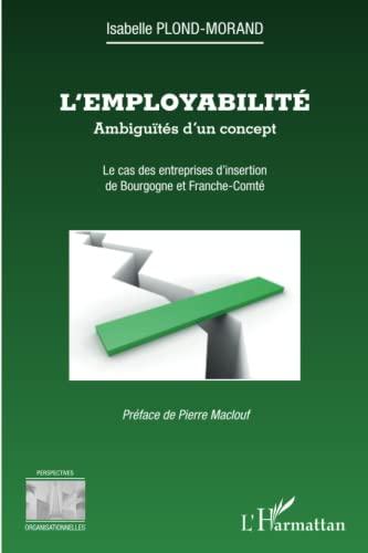 9782296994775: L'employabilité : ambiguïtés d'un concept: Le cas des entreprises d'insertion de Bourgogne et Franche-Comté (French Edition)