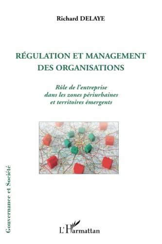 9782296995062: Régulation et management des organisations: Rôle de l'entreprise dans les zones périurbaines et territoires émergents (French Edition)