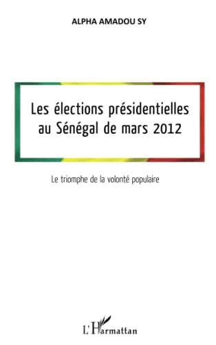9782296995703: Les élections présidentielles au Sénégal de mars 2012 : Le triomphe de la volonté populaire
