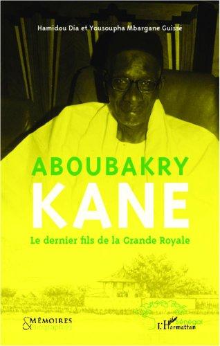 9782296995826: Aboubakry Kane : Le dernier fils de la Grande Royale